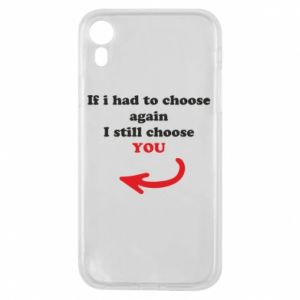Phone case for iPhone XR If i had to choose again I still choose YOU, for her