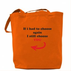 Bag If i had to choose again I still choose YOU, for her