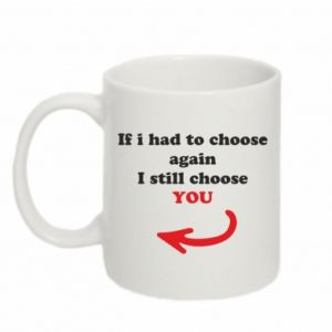 Mug 330ml If i had to choose again I still choose YOU, for her