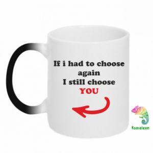 Kubek-kameleon If i had to choose again I still choose YOU, dla niej
