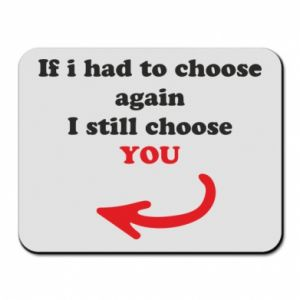 Mouse pad If i had to choose again I still choose YOU, for her