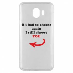 Phone case for Samsung J4 If i had to choose again I still choose YOU, for her
