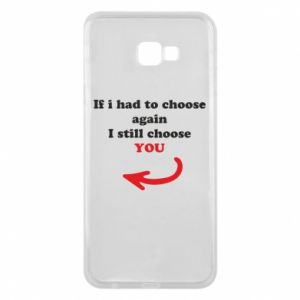 Phone case for Samsung J4 Plus 2018 If i had to choose again I still choose YOU, for her