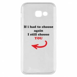 Phone case for Samsung A5 2017 If i had to choose again I still choose YOU, for her