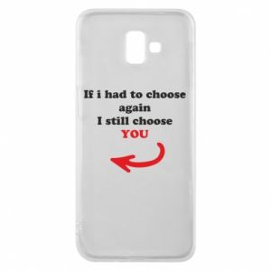 Phone case for Samsung J6 Plus 2018 If i had to choose again I still choose YOU, for her