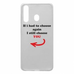 Phone case for Samsung A60 If i had to choose again I still choose YOU, for her