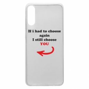 Phone case for Samsung A70 If i had to choose again I still choose YOU, for her