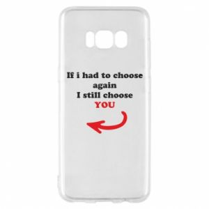 Phone case for Samsung S8 If i had to choose again I still choose YOU, for her