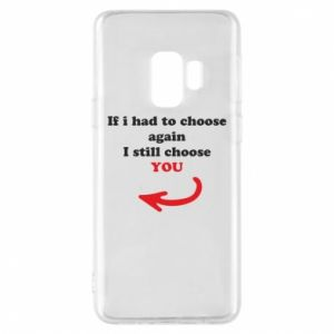 Phone case for Samsung S9 If i had to choose again I still choose YOU, for her