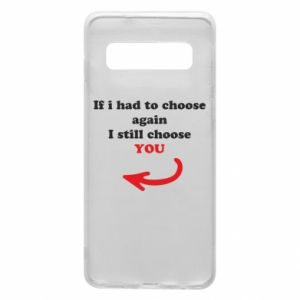 Phone case for Samsung S10 If i had to choose again I still choose YOU, for her