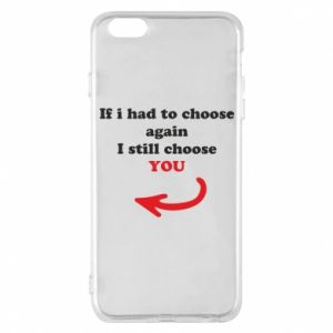 Phone case for iPhone 6 Plus/6S Plus If i had to choose again I still choose YOU, for her