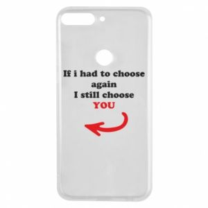 Phone case for Huawei Y7 Prime 2018 If i had to choose again I still choose YOU, for her