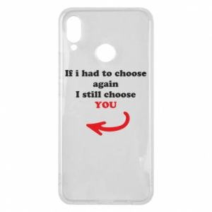 Phone case for Huawei P Smart Plus If i had to choose again I still choose YOU, for her