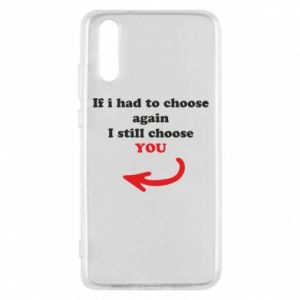 Phone case for Huawei P20 If i had to choose again I still choose YOU, for her