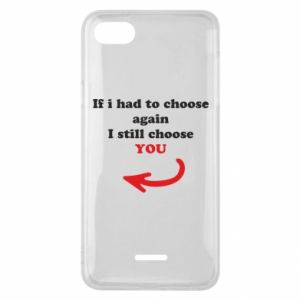 Phone case for Xiaomi Redmi 6A If i had to choose again I still choose YOU, for her