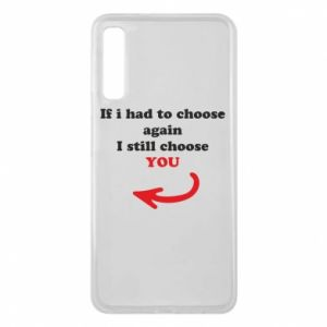Phone case for Samsung A7 2018 If i had to choose again I still choose YOU, for her