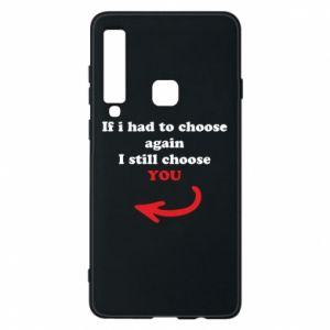 Phone case for Samsung A9 2018 If i had to choose again I still choose YOU, for her