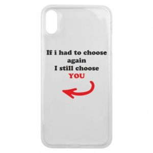 Phone case for iPhone Xs Max If i had to choose again I still choose YOU, for her