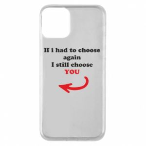 Phone case for iPhone 11 If i had to choose again I still choose YOU, for her