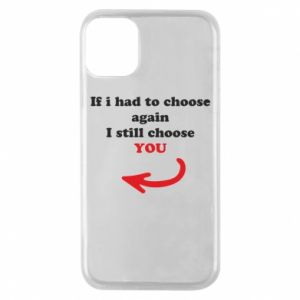 Phone case for iPhone 11 Pro If i had to choose again I still choose YOU, for her