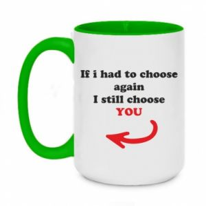 Two-toned mug 450ml If i had to choose again I still choose YOU, for her