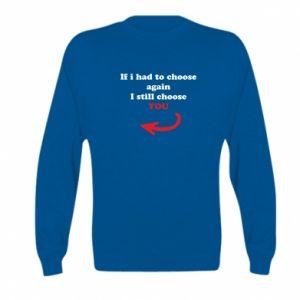 Bluza dziecięca If i had to choose again I still choose YOU, dla niej