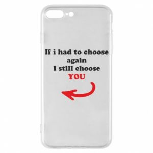 Phone case for iPhone 7 Plus If i had to choose again I still choose YOU, for her