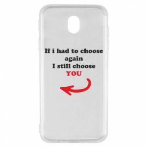 Etui na Samsung J7 2017 If i had to choose again I still choose YOU, dla niej