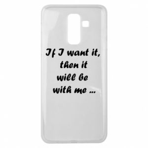 Etui na Samsung J8 2018 If I want it,  then it will be  with me ...