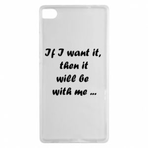 Etui na Huawei P8 If I want it,  then it will be  with me ...
