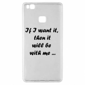 Etui na Huawei P9 Lite If I want it,  then it will be  with me ...