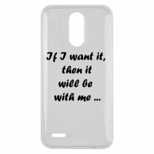 Etui na Lg K10 2017 If I want it,  then it will be  with me ...