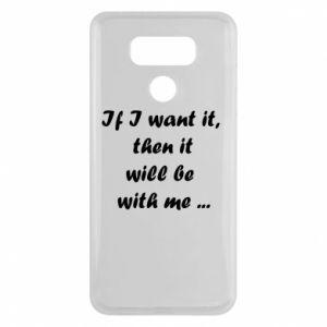 Etui na LG G6 If I want it,  then it will be  with me ...