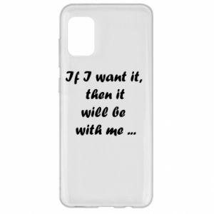 Etui na Samsung A31 If I want it,  then it will be  with me ...