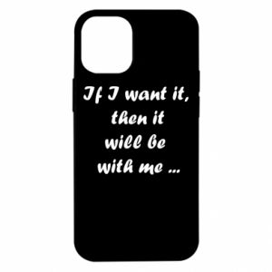 Etui na iPhone 12 Mini If I want it,  then it will be  with me ...