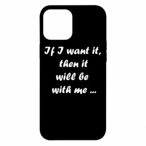 Etui na iPhone 12 Pro Max If I want it,  then it will be  with me ...