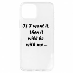 Etui na iPhone 12/12 Pro If I want it,  then it will be  with me ...