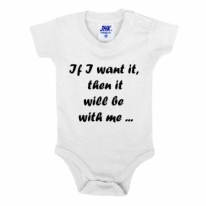 Baby bodysuit If I want it,  then it will be  with me ...
