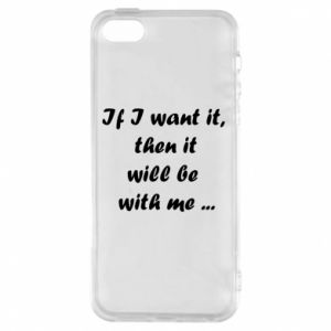 Etui na iPhone 5/5S/SE If I want it,  then it will be  with me ...