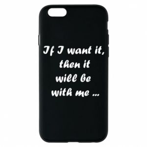 Etui na iPhone 6/6S If I want it,  then it will be  with me ...