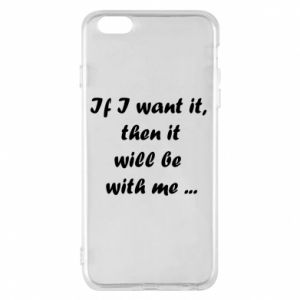 Etui na iPhone 6 Plus/6S Plus If I want it,  then it will be  with me ...