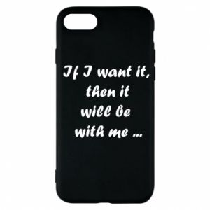 Etui na iPhone 7 If I want it,  then it will be  with me ...
