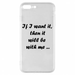 Phone case for iPhone 7 Plus If I want it,  then it will be  with me ...