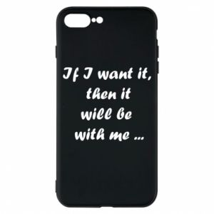 Phone case for iPhone 8 Plus If I want it,  then it will be  with me ...
