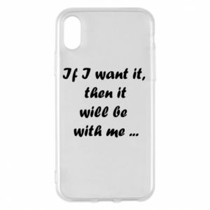Etui na iPhone X/Xs If I want it,  then it will be  with me ...