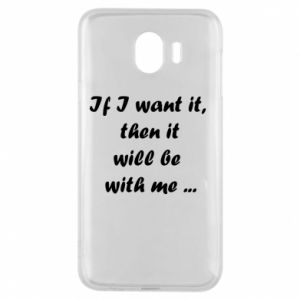 Etui na Samsung J4 If I want it,  then it will be  with me ...