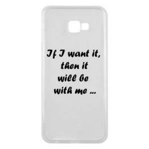 Phone case for Samsung J4 Plus 2018 If I want it,  then it will be  with me ...