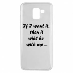 Etui na Samsung J6 If I want it,  then it will be  with me ...