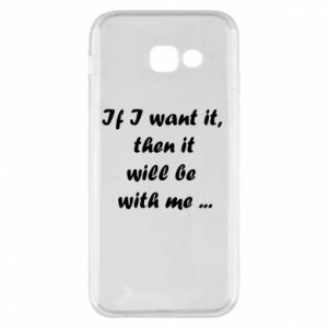 Etui na Samsung A5 2017 If I want it,  then it will be  with me ...
