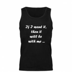 Męska koszulka If I want it,  then it will be  with me ...